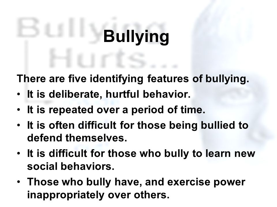 Bullying There are five identifying features of bullying.