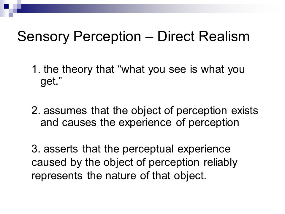 Sensory Perception – Direct Realism 1. the theory that what you see is what you get. 2.