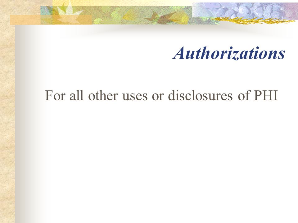 Authorizations For all other uses or disclosures of PHI