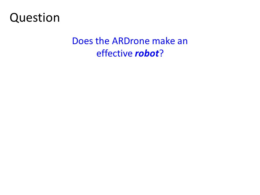 Question Does the ARDrone make an effective robot