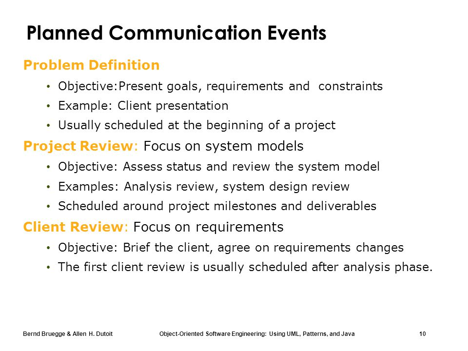 Bernd Bruegge & Allen H. Dutoit Object-Oriented Software Engineering: Using UML, Patterns, and Java 10 Planned Communication Events Problem Definition