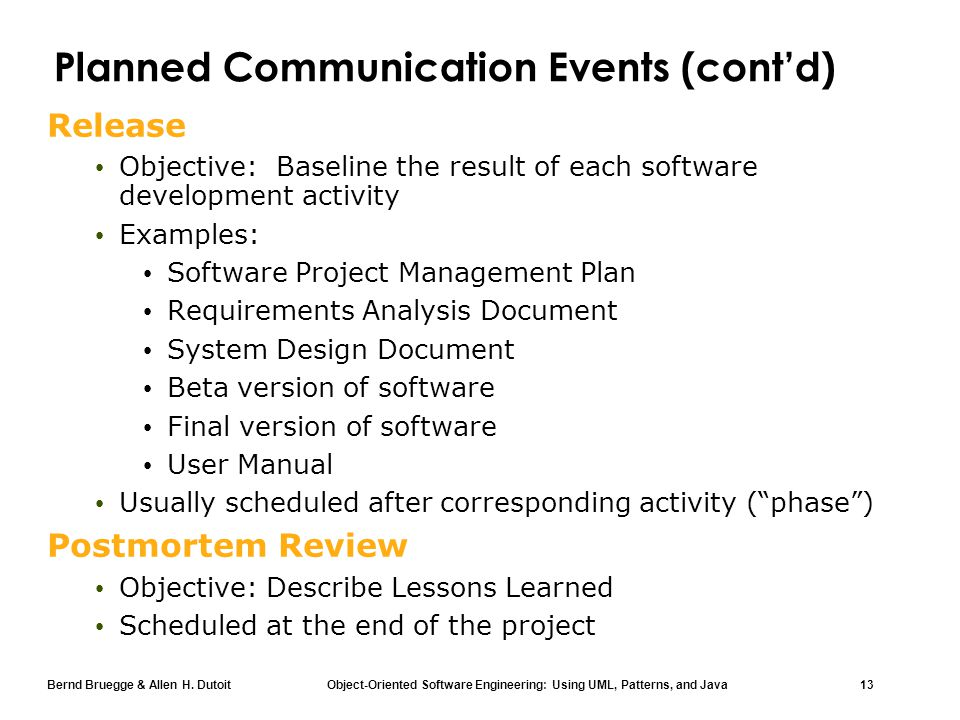 Bernd Bruegge & Allen H. Dutoit Object-Oriented Software Engineering: Using UML, Patterns, and Java 13 Planned Communication Events (cont'd) Release O