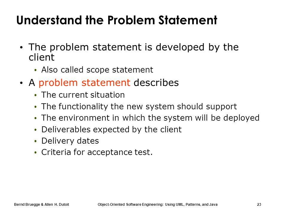 Bernd Bruegge & Allen H. Dutoit Object-Oriented Software Engineering: Using UML, Patterns, and Java 23 Understand the Problem Statement The problem st
