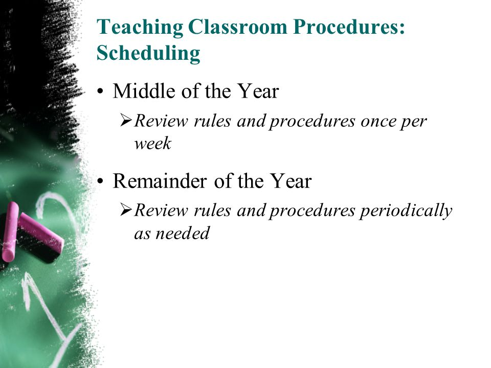 Teaching Classroom Procedures: Scheduling Middle of the Year  Review rules and procedures once per week Remainder of the Year  Review rules and procedures periodically as needed 25 of 22