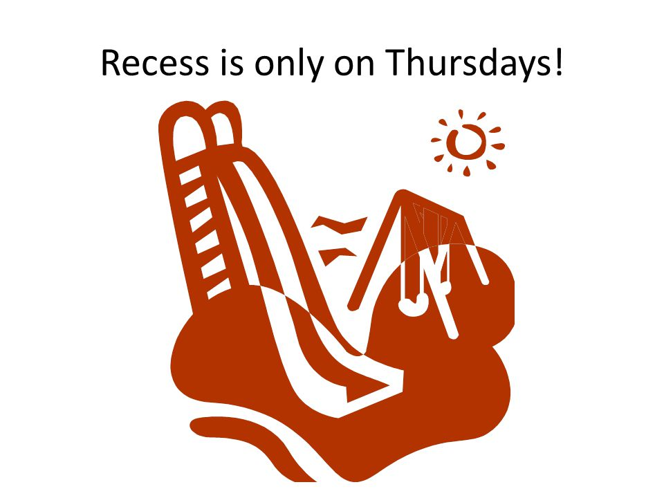 Recess is only on Thursdays!