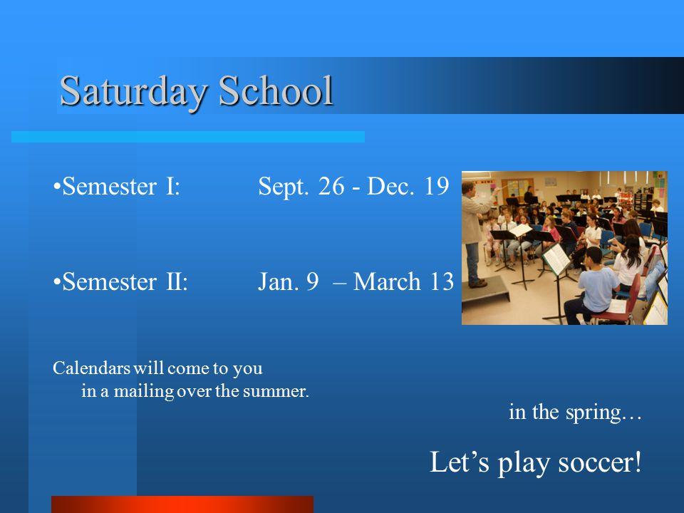 Saturday School Semester I:Sept. 26 - Dec. 19 Semester II:Jan.