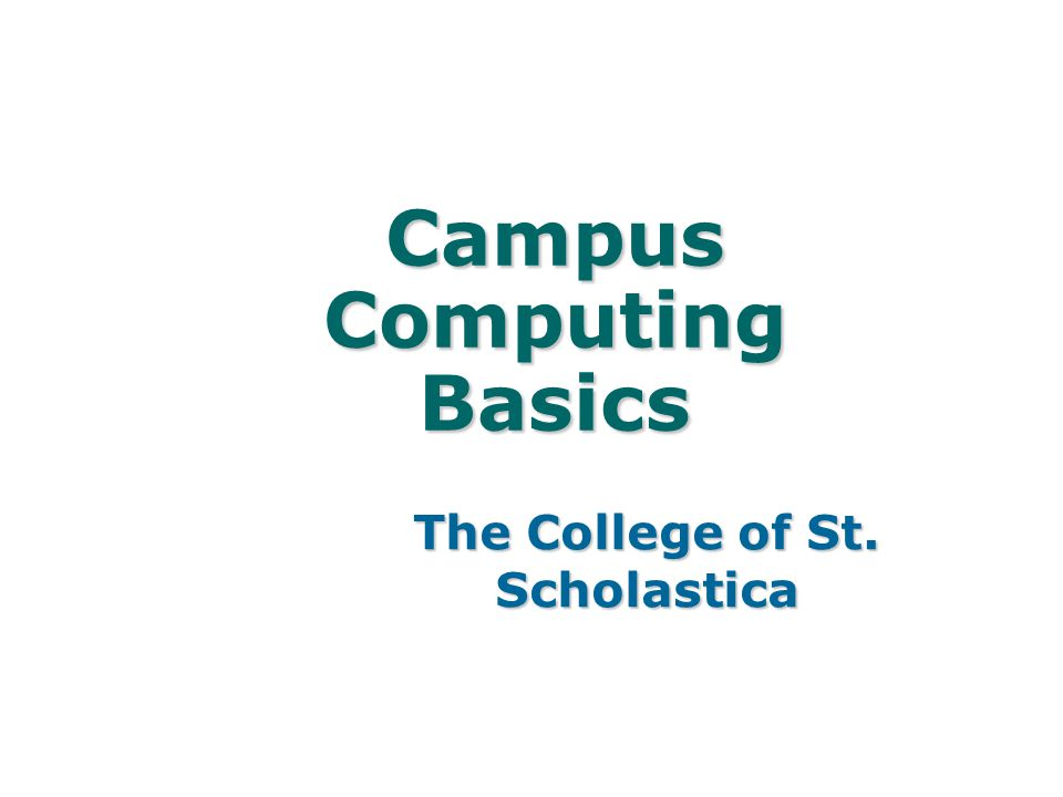 Campus Computing Basics The College of St. Scholastica
