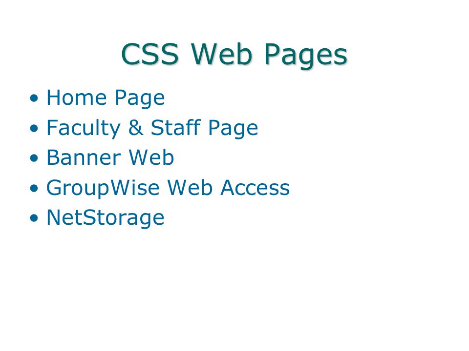 CSS Web Pages Home Page Faculty & Staff Page Banner Web GroupWise Web Access NetStorage
