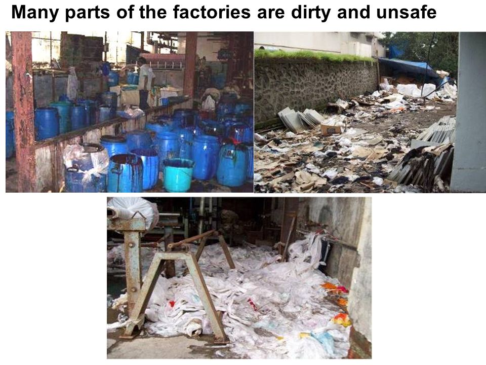 Many parts of the factories are dirty and unsafe