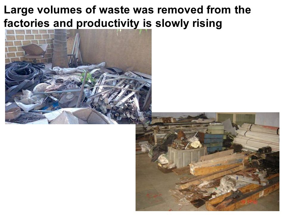 Large volumes of waste was removed from the factories and productivity is slowly rising
