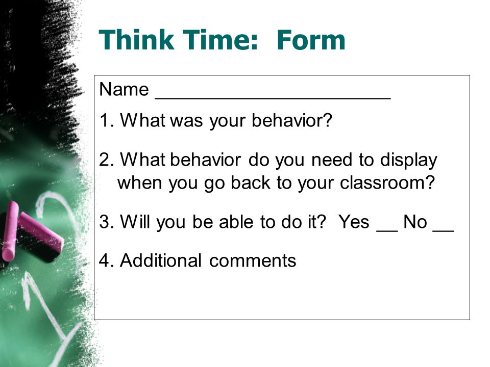 Think Time: Form Name ______________________ 1. What was your behavior.