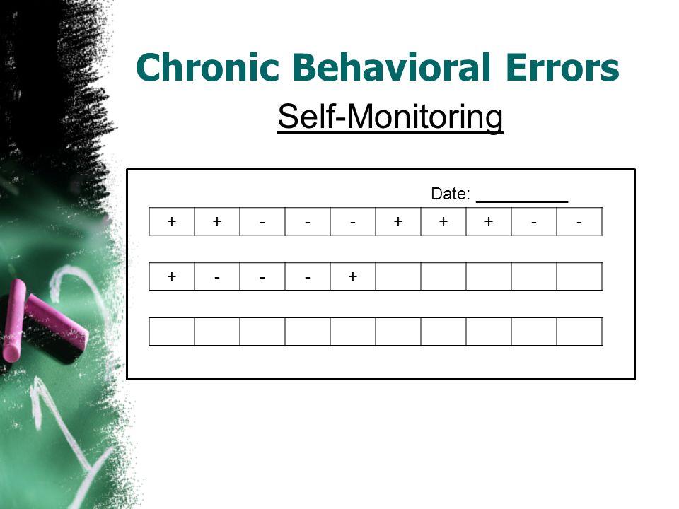Chronic Behavioral Errors Self-Monitoring Date: __________ ++---+++-- +---+