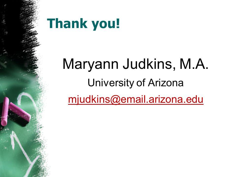 Thank you! Maryann Judkins, M.A. University of Arizona mjudkins@email.arizona.edu