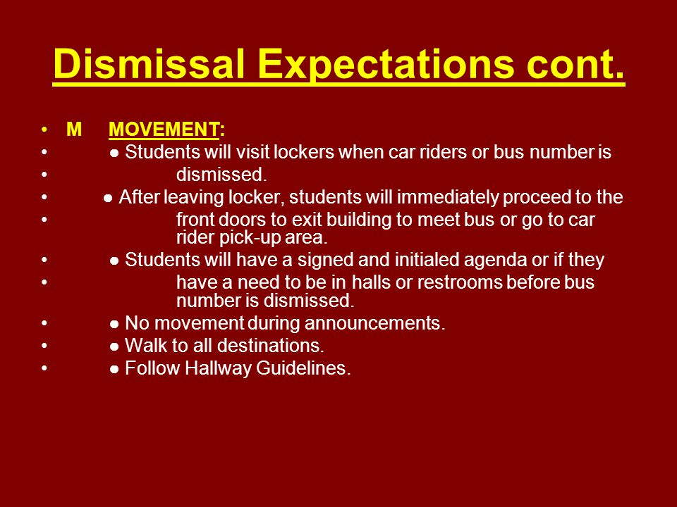 Dismissal Expectations cont. MMOVEMENT: ● Students will visit lockers when car riders or bus number is dismissed. ● After leaving locker, students wil