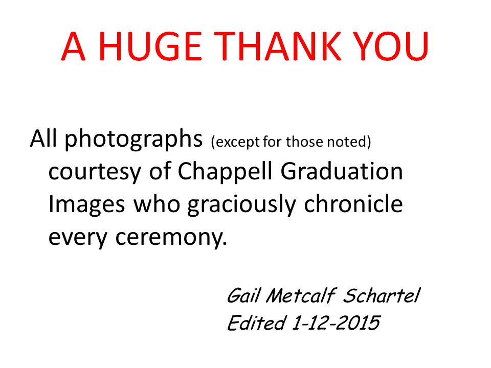 A HUGE THANK YOU All photographs (except for those noted) courtesy of Chappell Graduation Images who graciously chronicle every ceremony.