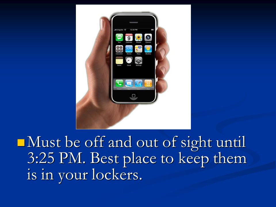 Must be off and out of sight until 3:25 PM. Best place to keep them is in your lockers.