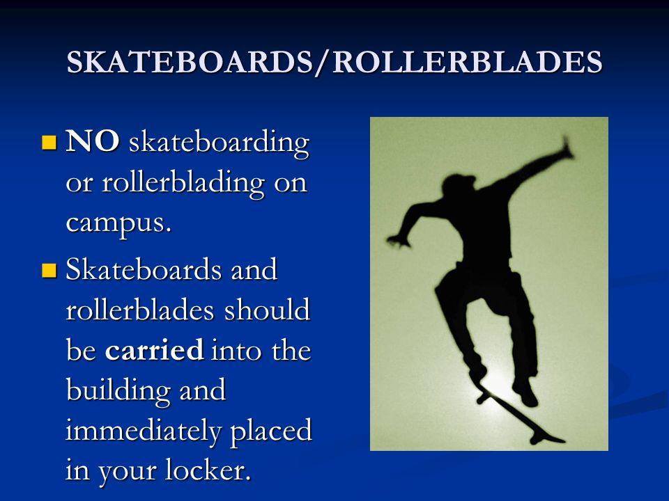 SKATEBOARDS/ROLLERBLADES NO skateboarding or rollerblading on campus.