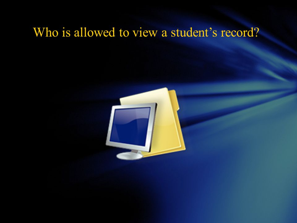 School Officials and employees of the University may review student records as long as there is a legitimate educational need to review these records.