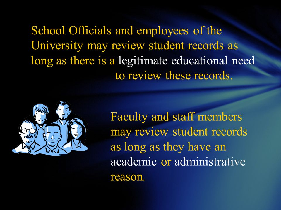 Such access is considered a violation of FERPA and if allowed, the University is subject to fines from the Department of Education It is not legal for school officials, faculty, staff, student worker or any other member of our campus community to access student records for non-educational purposes.