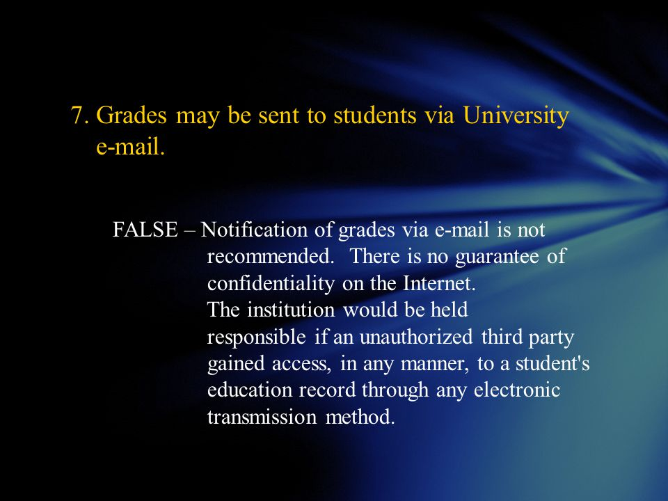 7. Grades may be sent to students via University e-mail.