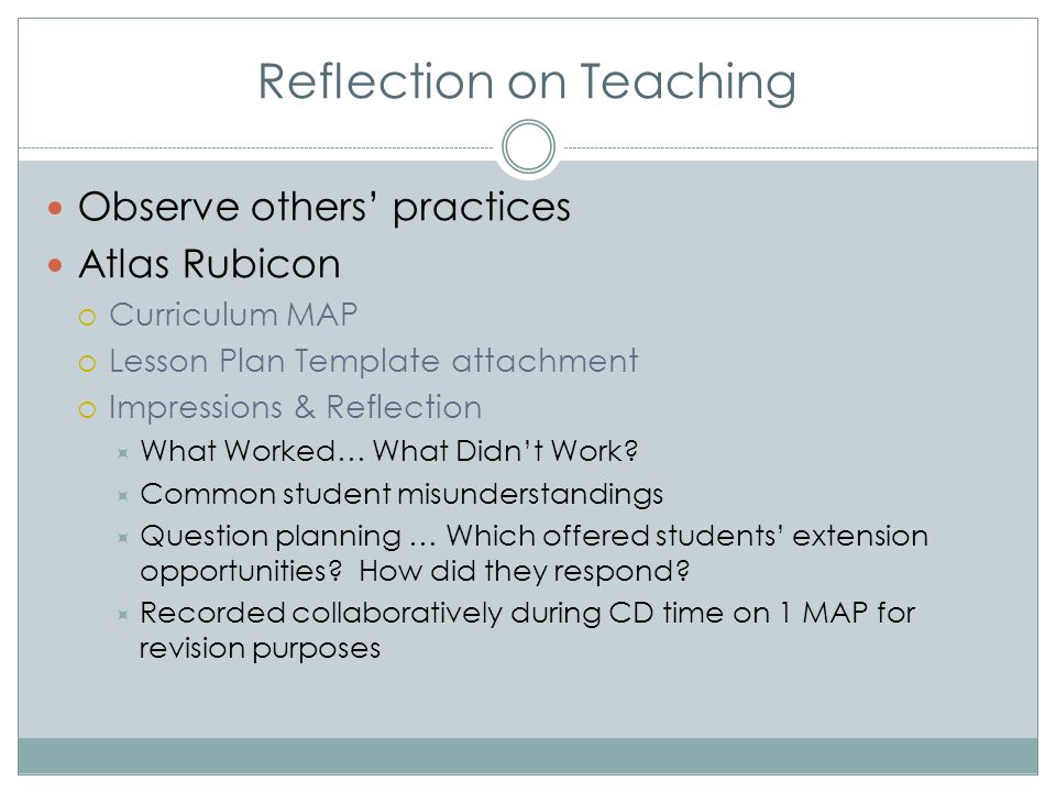 Reflection on Teaching Observe others' practices Atlas Rubicon  Curriculum MAP  Lesson Plan Template attachment  Impressions & Reflection  What Wo