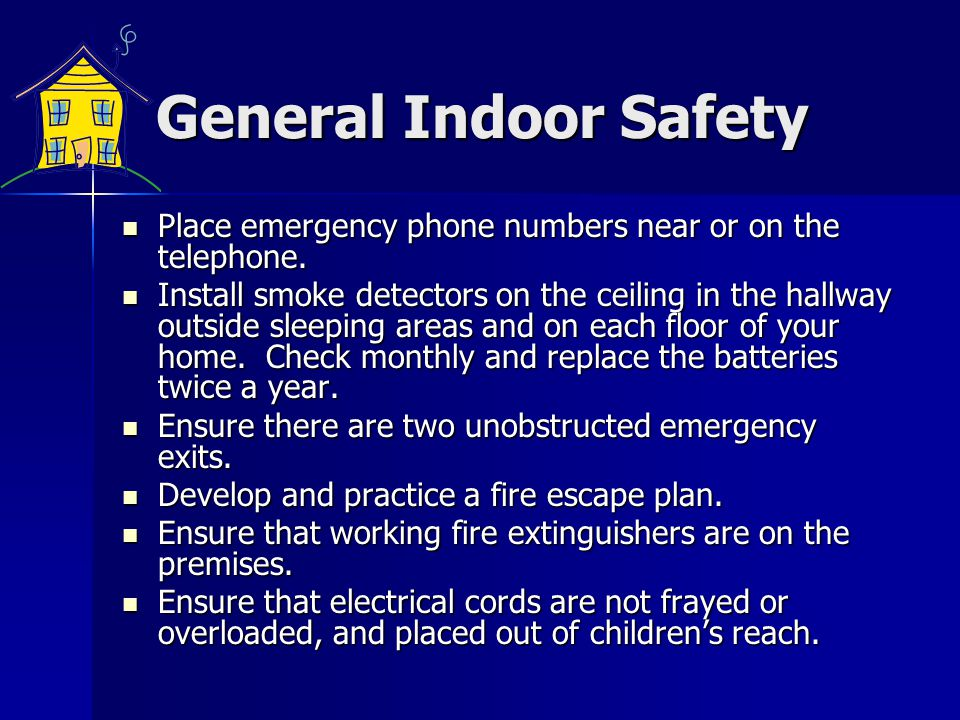 General Indoor Safety Install shock stops or outlet covers on all electric outlets.