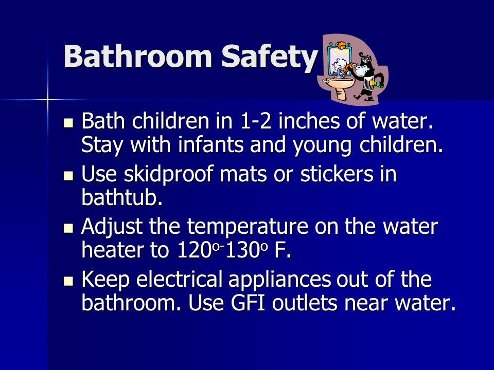 Bathroom Safety Bath children in 1-2 inches of water.