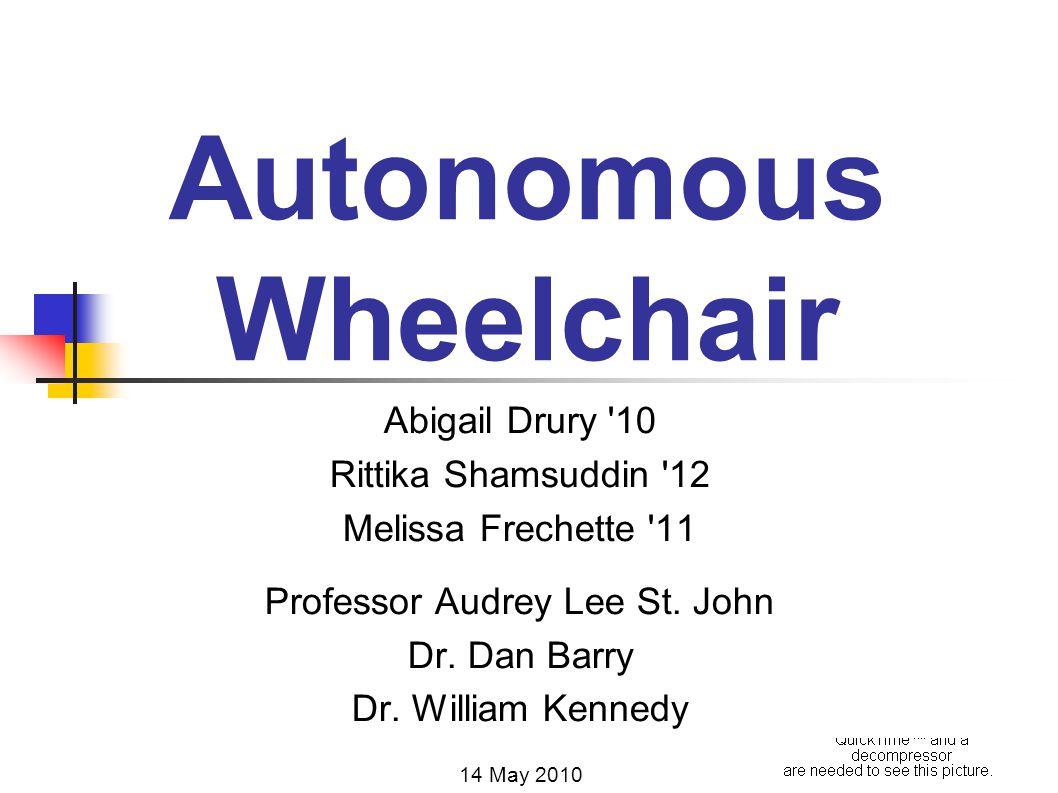 Autonomous Wheelchair Abigail Drury '10 Rittika Shamsuddin '12 Melissa Frechette '11 Professor Audrey Lee St. John Dr. Dan Barry Dr. William Kennedy 1