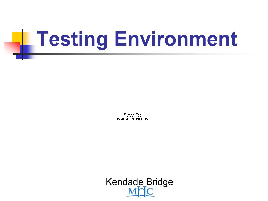 Testing Environment Kendade Bridge