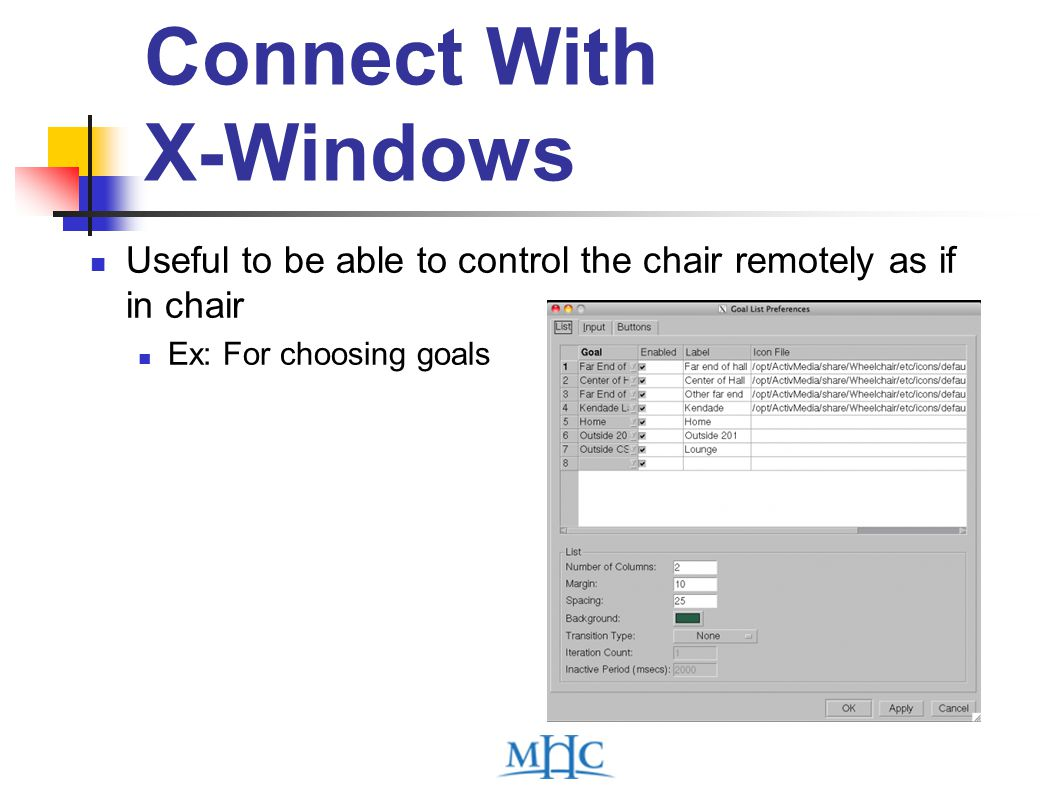 Connect With X-Windows Useful to be able to control the chair remotely as if in chair Ex: For choosing goals