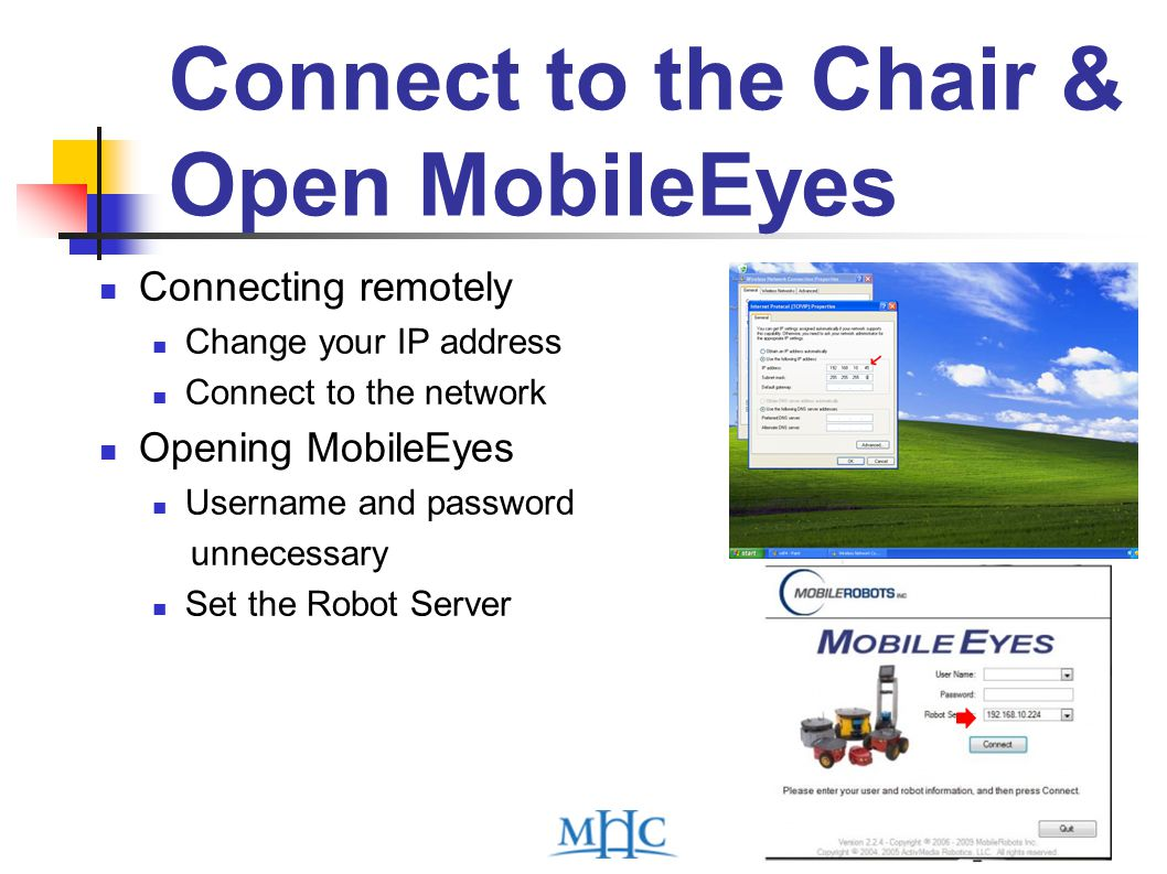 Connect to the Chair & Open MobileEyes Connecting remotely Change your IP address Connect to the network Opening MobileEyes Username and password unnecessary Set the Robot Server