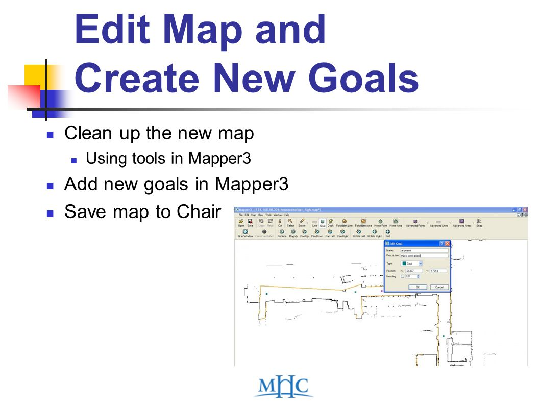 Edit Map and Create New Goals Clean up the new map Using tools in Mapper3 Add new goals in Mapper3 Save map to Chair