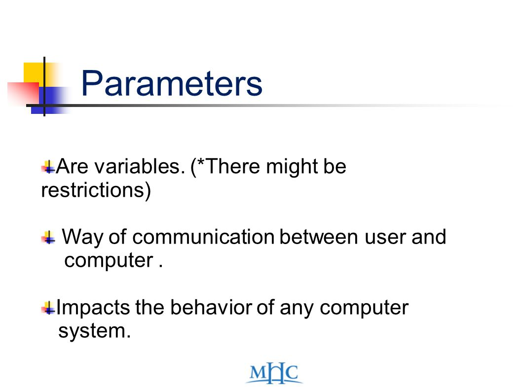 Parameters Are variables.