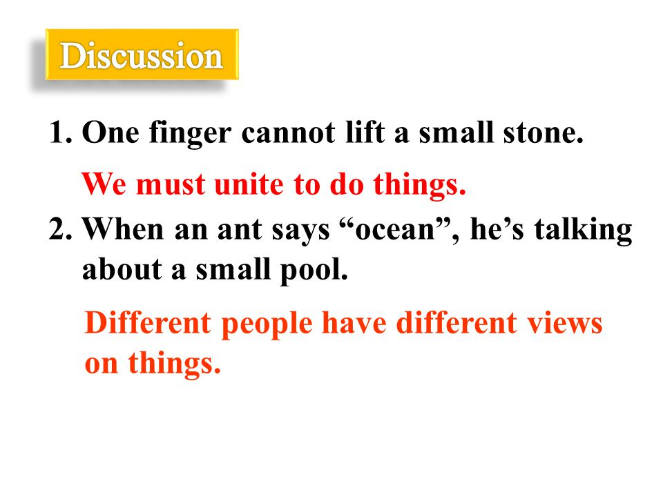 1. One finger cannot lift a small stone. We must unite to do things.