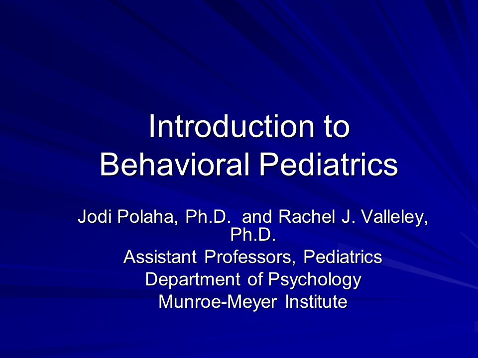 Introduction to Behavioral Pediatrics Jodi Polaha, Ph.D.
