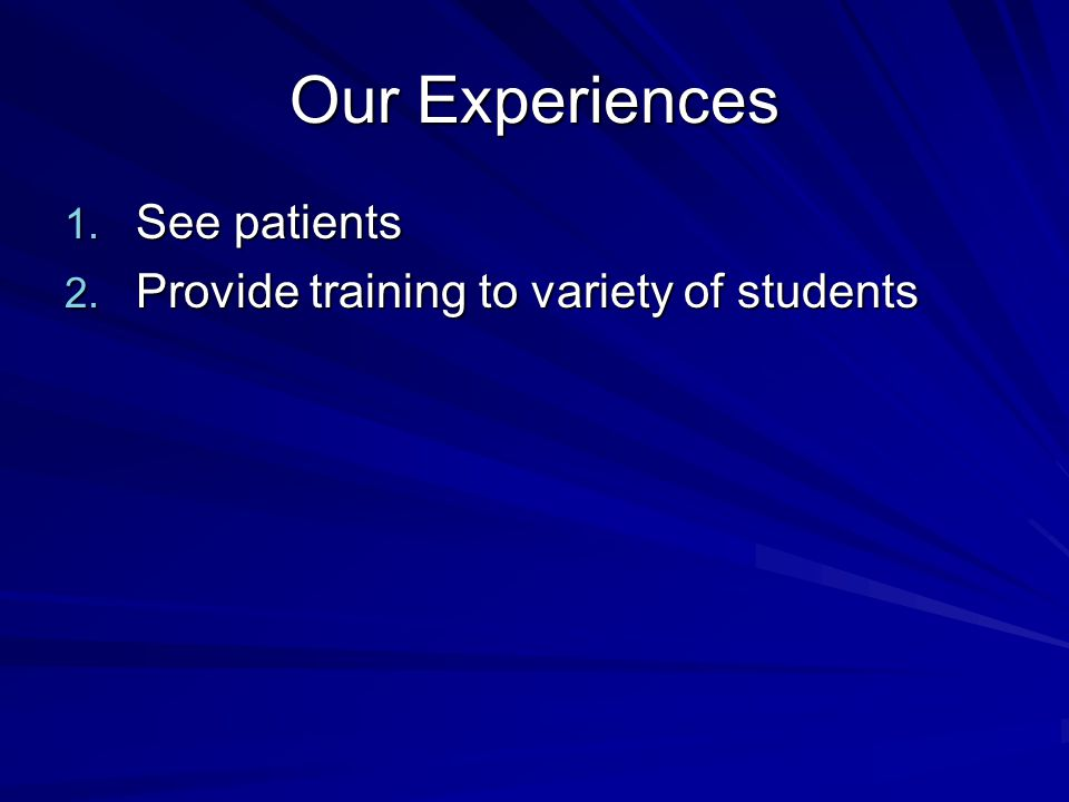 Our Experiences 1. See patients 2. Provide training to variety of students