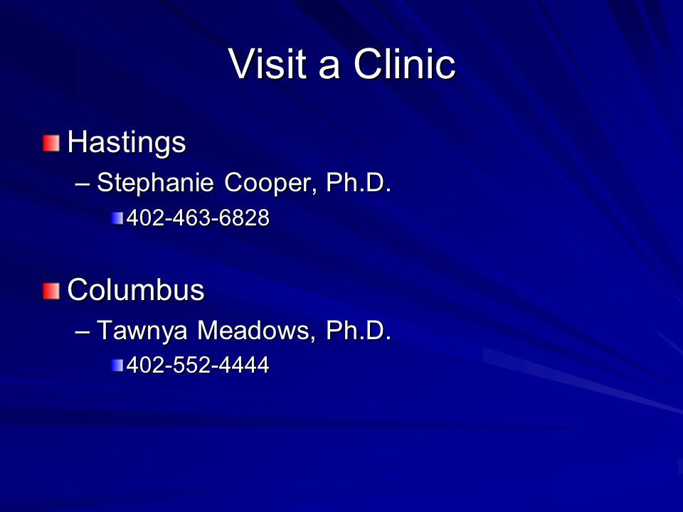 Visit a Clinic Hastings –Stephanie Cooper, Ph.D. 402-463-6828Columbus –Tawnya Meadows, Ph.D.
