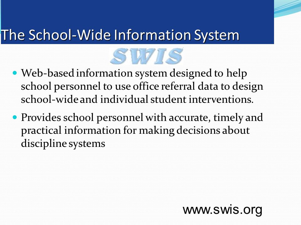 The School-Wide Information System Web-based information system designed to help school personnel to use office referral data to design school-wide and individual student interventions.