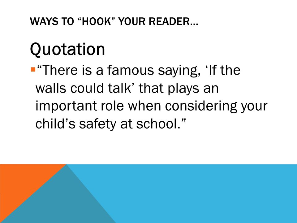 WAYS TO HOOK YOUR READER… Anecdote (Short Story)  Yesterday, students at JFK reported seeing a strange man lurking outside of the school.