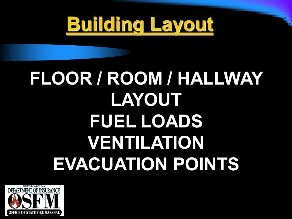 NFPA 1142 Building Layout FLOOR / ROOM / HALLWAY LAYOUT FUEL LOADS VENTILATION EVACUATION POINTS