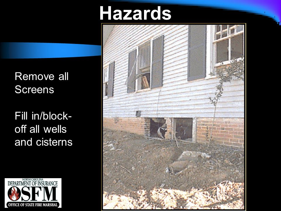 NFPA 1142 Hazards Remove all Screens Fill in/block- off all wells and cisterns