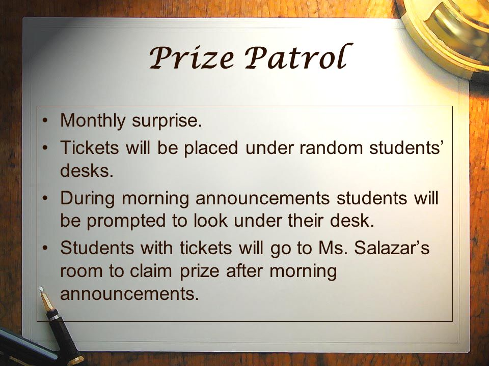 Prize Patrol Monthly surprise. Tickets will be placed under random students' desks.