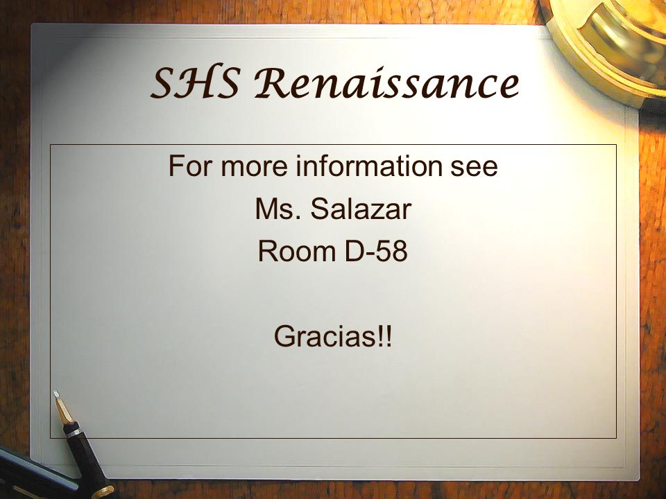 SHS Renaissance For more information see Ms. Salazar Room D-58 Gracias!!