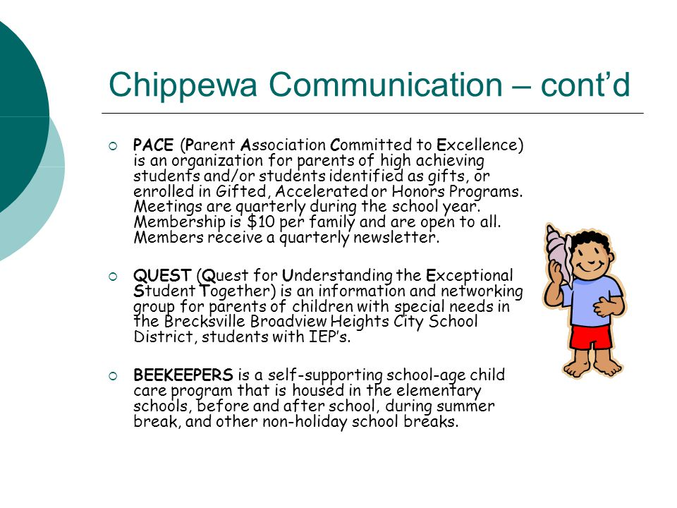 Chippewa Communication – cont'd  PACE (Parent Association Committed to Excellence) is an organization for parents of high achieving students and/or s