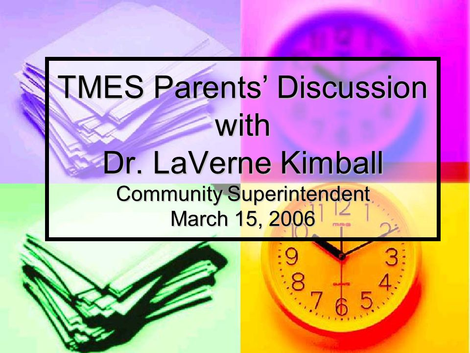 TMES Parents' Discussion with Dr. LaVerne Kimball Community Superintendent March 15, 2006