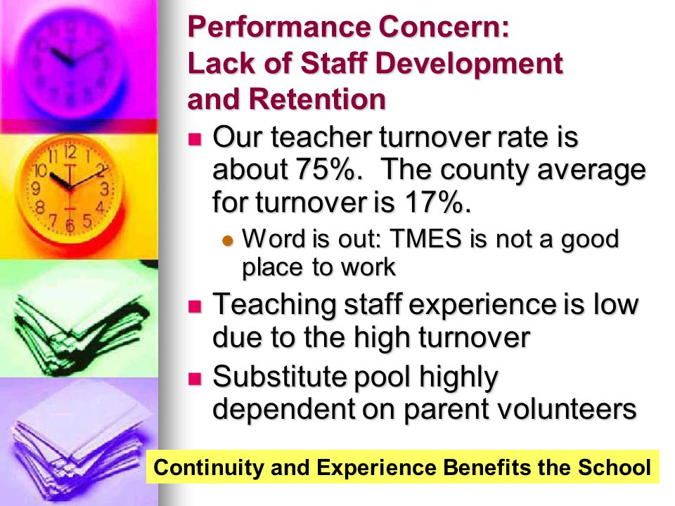 Performance Concern: Lack of Staff Development and Retention Our teacher turnover rate is about 75%.