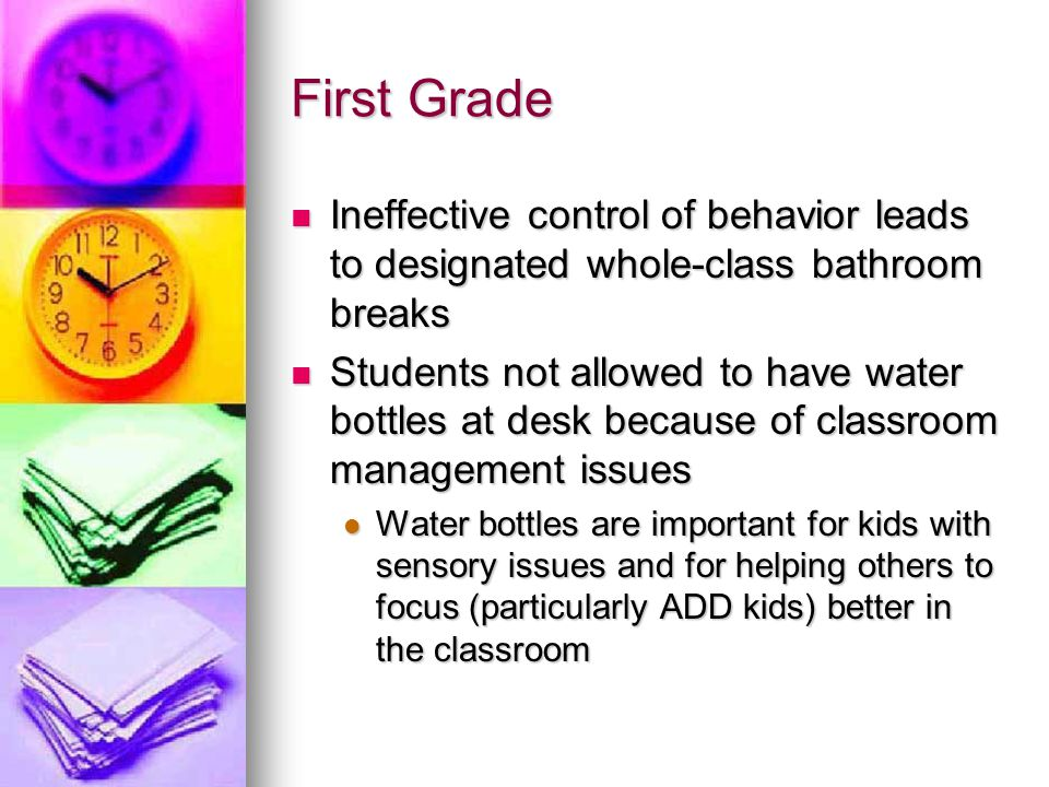 First Grade Ineffective control of behavior leads to designated whole-class bathroom breaks Ineffective control of behavior leads to designated whole-