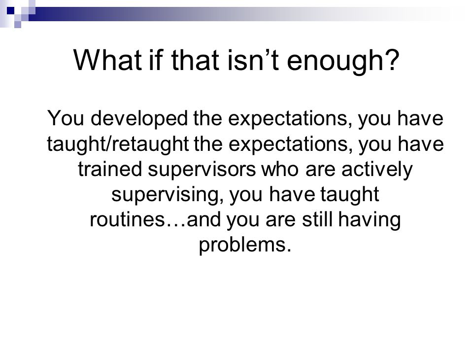 What if that isn't enough? You developed the expectations, you have taught/retaught the expectations, you have trained supervisors who are actively su