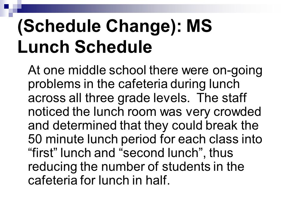 (Schedule Change): MS Lunch Schedule At one middle school there were on-going problems in the cafeteria during lunch across all three grade levels.