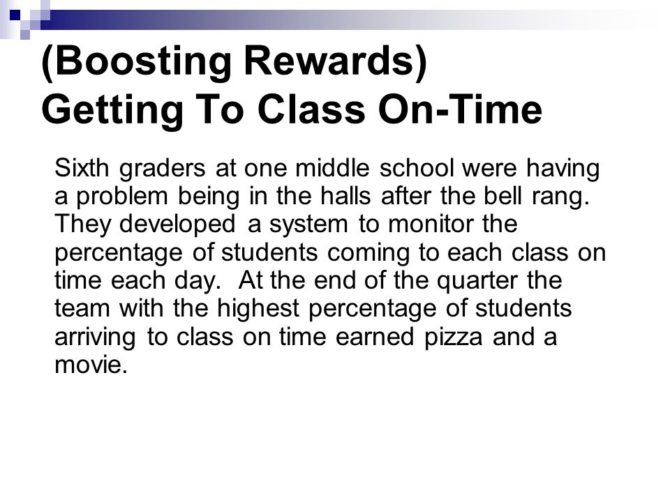 (Boosting Rewards) Getting To Class On-Time Sixth graders at one middle school were having a problem being in the halls after the bell rang.
